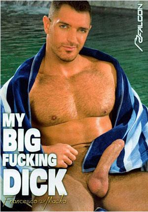 Francesco D'Macho: My Big Fucking Dick