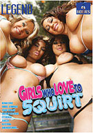 Girls Who Love To Squirt