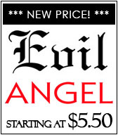 Evil Angel on Sale!