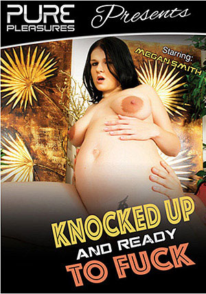 Knocked Up And Ready To Fuck