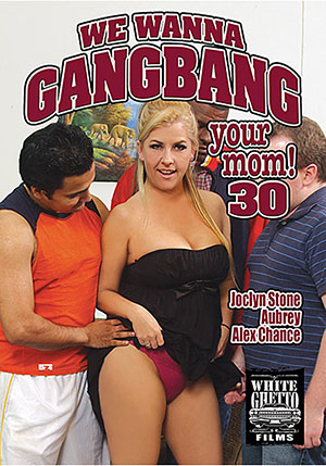 We Wanna Gangbang Your Mom 30