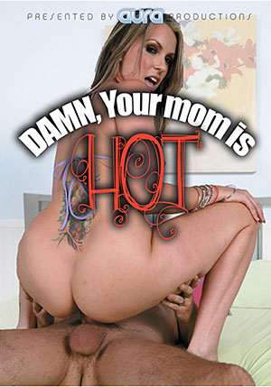 Damn, Your Mom Is Hot