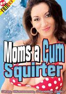Moms A Cum Squirter