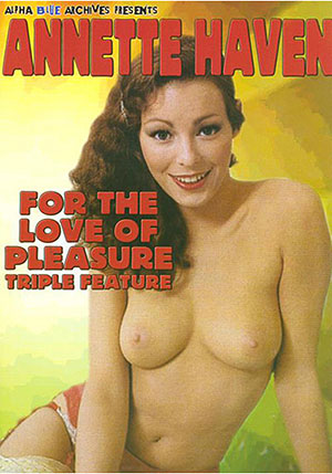 Annette Haven For The Love Of Pleasure Triple Feature